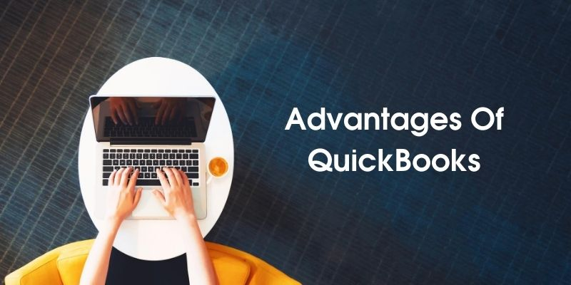 10 Major Advantages Of QuickBooks For Your Business